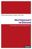 Meike Sophia Baader, Sandra Busch, Le Correll, Elisabeth Tuider, Meike Baader, Meike Sophia Baader... - Mutterschaft im Diskurs