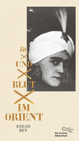 Essad Bey - Öl und Blut im Orient - Autobiographischer Bericht