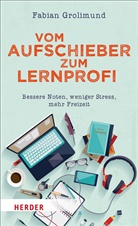 Fabian Grolimund - Vom Aufschieber zum Lernprofi
