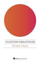 Valentine Ermatinger - Die letzte Chance