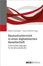 Steffe Gailberger, Steffen Gailberger, Wietzke, Frauke Wietzke - Deutschunterricht in einer digitalisierten Gesellschaft