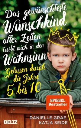 Danielle Graf, Katja Seide - Das gewünschteste Wunschkind aller Zeiten treibt mich in den Wahnsinn - Gelassen durch die Jahre 5 bis 10