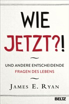 James E. Ryan, Wolfgang Seidel - Wie jetzt?!
