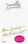 Danielle Laporte - Bleib bei dir - dann findest du dich selbst