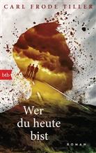 Carl F. Tiller, Carl Frode Tiller - Wer du heute bist