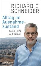 Richard C Schneider, Richard C. Schneider, Richard Ch. Schneider - Alltag im Ausnahmezustand