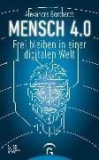 Alexandra Borchardt - Mensch 4.0 - Frei bleiben in einer digitalen Welt