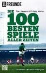 11 Freunde, 11 Freunde Verlags Gm, 11 Freunde Verlags GmbH & Co. KG, Ti Jürgens, Tim Jürgens, Philip Köster... - Die 100 besten Spiele aller Zeiten