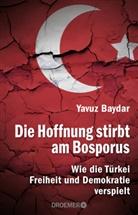 Yavuz Baydar - Die Hoffnung stirbt am Bosporus