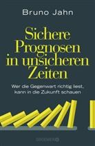 Bruno Jahn - Sichere Prognosen in unsicheren Zeiten