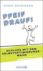 Prof. Dr. Svend Brinkmann, Svend Brinkmann, Svend (Prof. Dr.) Brinkmann - Pfeif drauf!