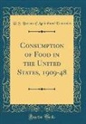 U. S. Bureau Of Agricultural Economics - Consumption of Food in the United States, 1909-48 (Classic Reprint)