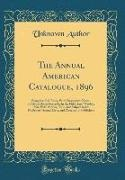 Unknown Author - The Annual American Catalogue, 1896 - Being the Full Titles, With Descriptive Notes, of All the Books Recorded in the Publishers' Weekly, 1896, With Author, Title, and Subject Index, Publishers' Annual Lists, and Directory of Publishers (Classic Reprint)