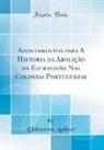 Unknown Author - Apontamentos para A Historia da Abolição da Escravidão Nas Colonias Portuguezas (Classic Reprint)