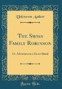 Unknown Author - The Swiss Family Robinson - Or, Adventures in a Desert Island (Classic Reprint)