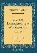 Unknown Author - Canada Lumberman and Woodworker, Vol. 35 - July 1, 1915 (Classic Reprint)