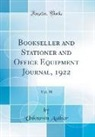 Unknown Author - Bookseller and Stationer and Office Equipment Journal, 1922, Vol. 38 (Classic Reprint)