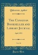 Unknown Author - The Canadian Bookseller and Library Journal, Vol. 14 - April, 1901 (Classic Reprint)