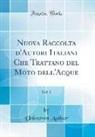 Unknown Author - Nuova Raccolta d'Autori Italiani Che Trattano del Moto dell'Acque, Vol. 2 (Classic Reprint)