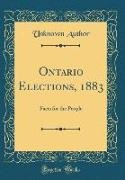 Unknown Author - Ontario Elections, 1883 - Facts for the People (Classic Reprint)