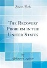 Unknown Author - The Recovery Problem in the United States (Classic Reprint)