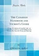 Unknown Author - The Canadian Handbook and Tourist's Guide - Giving a Description of Canadian Lake and River Scenery and Places of Historical Interest, With the Best Spots for Fishing and Shooting (Classic Reprint)