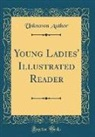 Unknown Author - Young Ladies' Illustrated Reader (Classic Reprint)