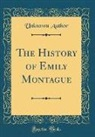 Unknown Author - The History of Emily Montague (Classic Reprint)