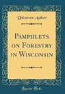 Unknown Author - Pamphlets on Forestry in Wisconsin (Classic Reprint)