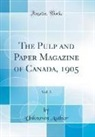Unknown Author - The Pulp and Paper Magazine of Canada, 1905, Vol. 3 (Classic Reprint)