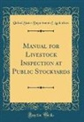 United States Department Of Agriculture - Manual for Livestock Inspection at Public Stockyards (Classic Reprint)