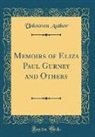 Unknown Author - Memoirs of Eliza Paul Gurney and Others (Classic Reprint)