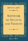 Unknown Author - Souvenir of Atlanta and Vicinity (Classic Reprint)