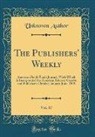 Unknown Author - The Publishers' Weekly, Vol. 67