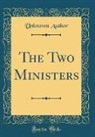 Unknown Author - The Two Ministers (Classic Reprint)