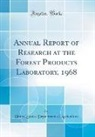 United States Department Of Agriculture - Annual Report of Research at the Forest Products Laboratory, 1968 (Classic Reprint)