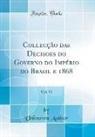 Unknown Author - Collecção das Decisões do Governo do Império do Brasil e 1868, Vol. 31 (Classic Reprint)