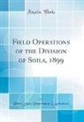 United States Department Of Agriculture - Field Operations of the Division of Soils, 1899 (Classic Reprint)