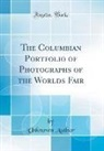 Unknown Author - The Columbian Portfolio of Photographs of the Worlds Fair (Classic Reprint)