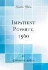 Unknown Author - Impatient Poverty, 1560 (Classic Reprint)