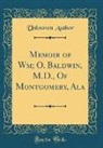 Unknown Author - Memoir of Wm; O. Baldwin, M.D., Of Montgomery, Ala (Classic Reprint)