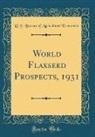 U. S. Bureau Of Agricultural Economics - World Flaxseed Prospects, 1931 (Classic Reprint)