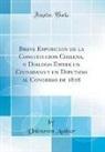 Unknown Author - Breve Esposicion de la Constitucion Chilena, o Dialogo Entre un Ciudadano y un Diputado al Congreso de 1828 (Classic Reprint)