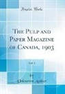 Unknown Author - The Pulp and Paper Magazine of Canada, 1903, Vol. 1 (Classic Reprint)