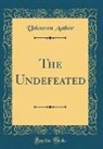 Unknown Author - The Undefeated (Classic Reprint)