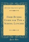 United States Department Of Agriculture - Food Buying Guide for Type a School Lunches (Classic Reprint)