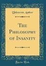 Unknown Author - The Philosophy of Insanity (Classic Reprint)