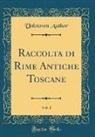 Unknown Author - Raccolta di Rime Antiche Toscane, Vol. 1 (Classic Reprint)