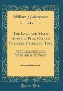 William Shakespeare - The Late, and Much Admired Play, Called Pericles, Prince of Tyre - With the True Relation of the Whole History, Adventures, and Fortunes of the Said Prince; As Also, the No Lesse Strange, and Worthy Accidents, in the Birth and Life, of His Daughter Mariana
