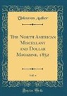 Unknown Author - The North American Miscellany and Dollar Magazine, 1852, Vol. 4 (Classic Reprint)